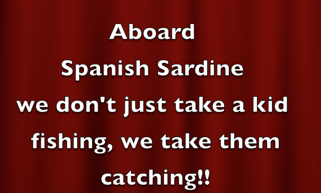Aboard spanish sardine we don't just take a kid fishing we take them catching!